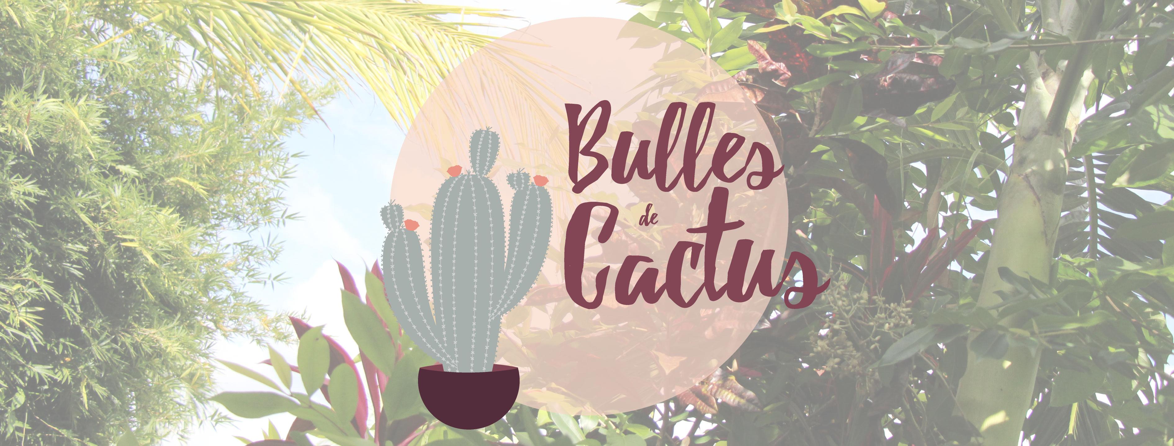 Bulles de Cactus